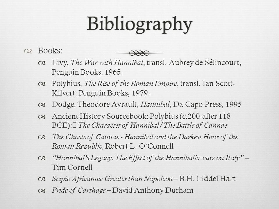 Bibliography Books: Livy, The War with Hannibal, transl. Aubrey de Sélincourt, Penguin Books, 1965.