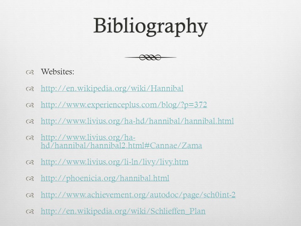 Bibliography Websites: http://en.wikipedia.org/wiki/Hannibal