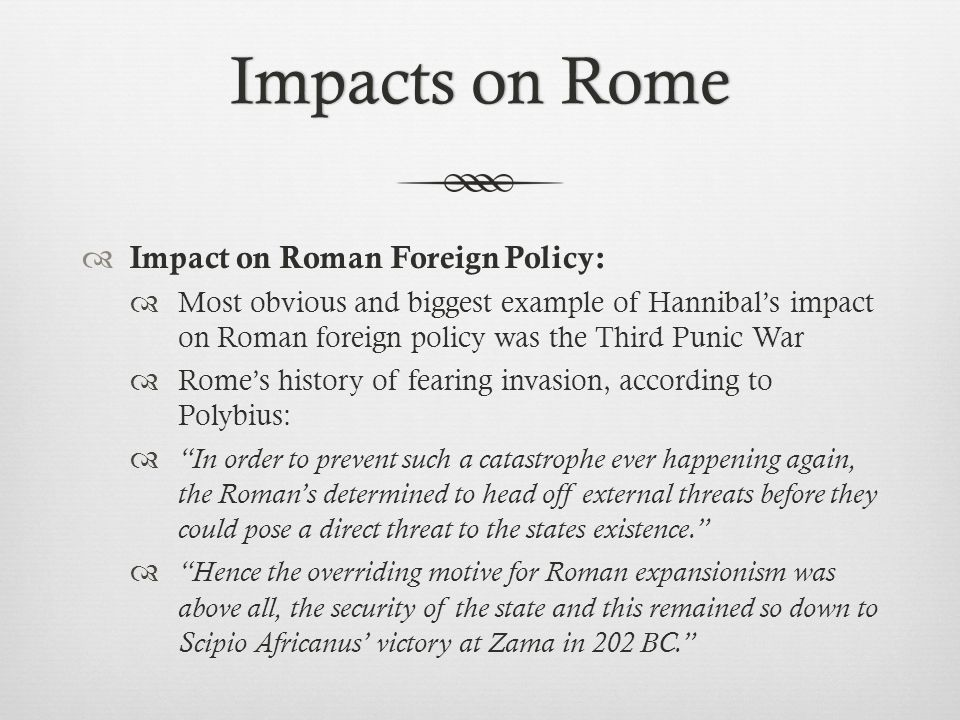Impacts on Rome Impact on Roman Foreign Policy: