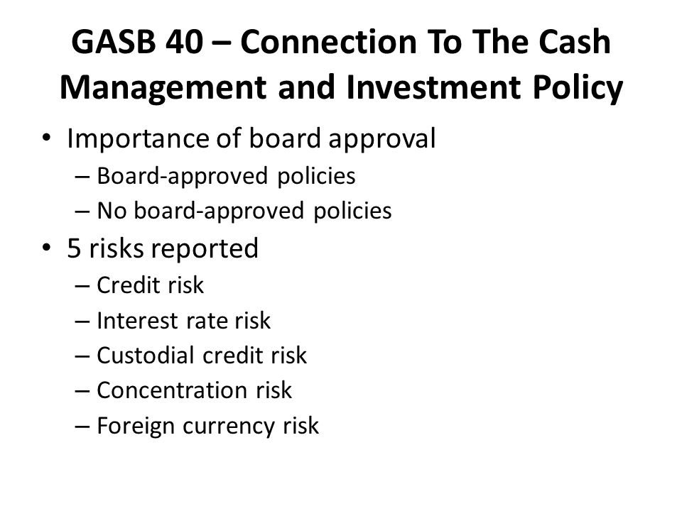 GASB 40 – Connection To The Cash Management and Investment Policy