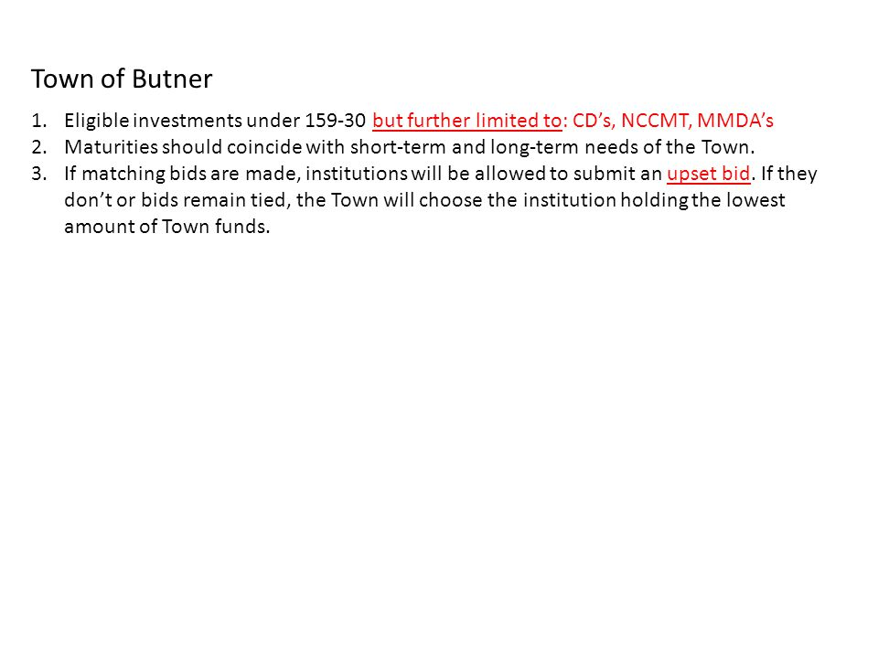 Town of Butner Eligible investments under 159-30 but further limited to: CD's, NCCMT, MMDA's.