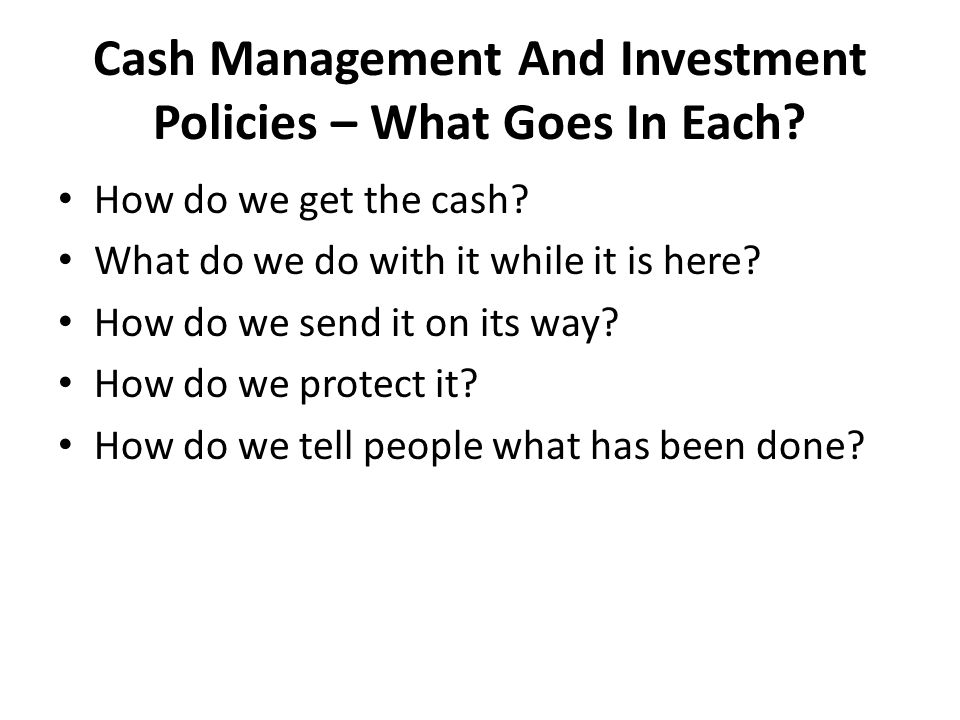 Cash Management And Investment Policies – What Goes In Each