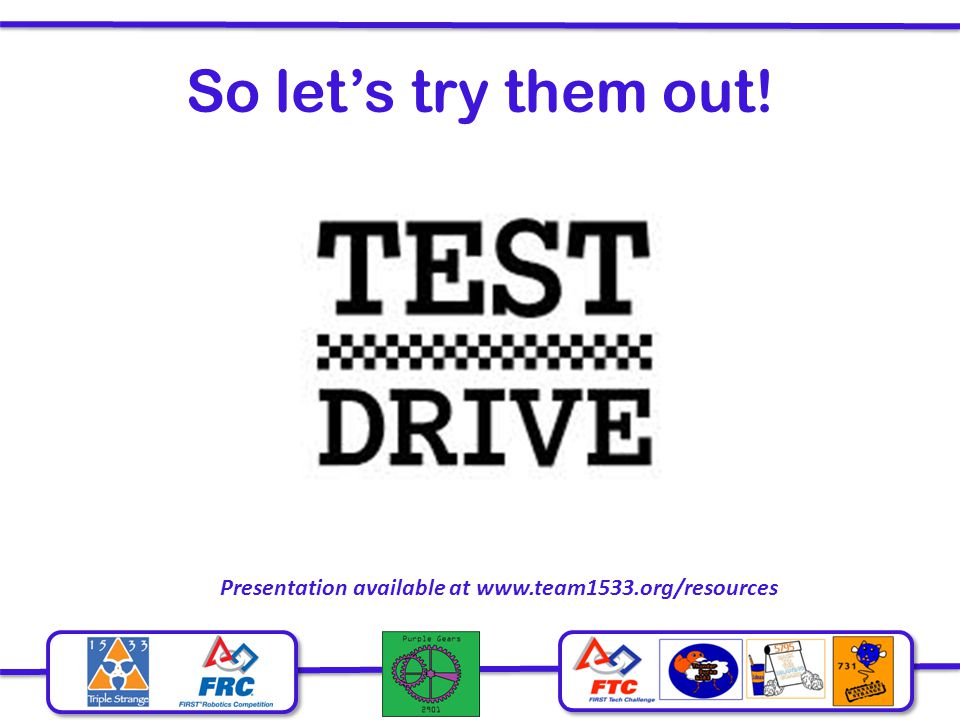 So let's try them out! Presentation available at www.team1533.org/resources