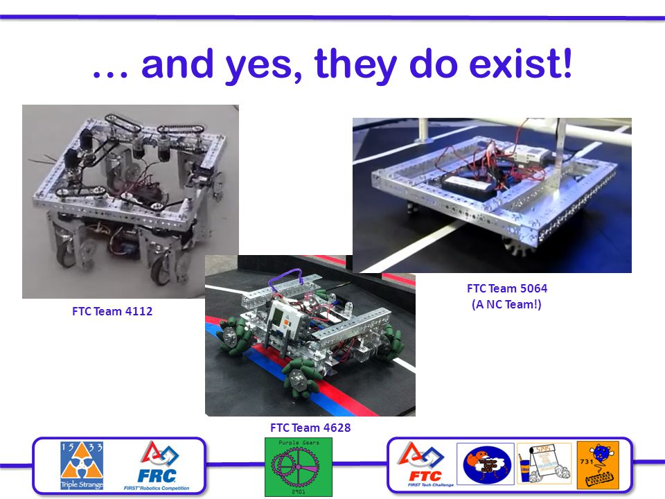 … and yes, they do exist! FTC Team 5064 (A NC Team!) FTC Team 4112
