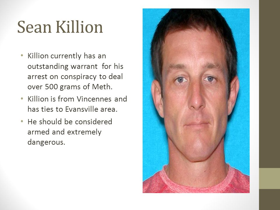 Sean Killion Killion currently has an outstanding warrant for his arrest on conspiracy to deal over 500 grams of Meth.
