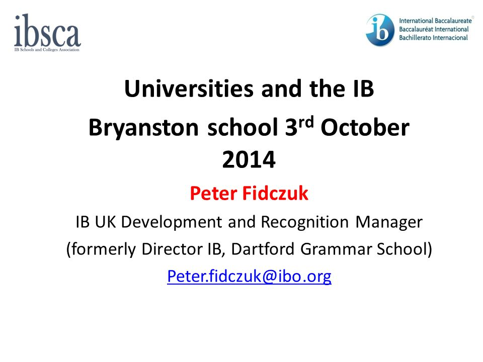 Universities and the IB Bryanston school 3rd October 2014