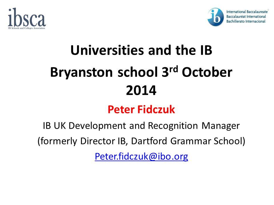 Universities and the IB Bryanston school 3rd October 2014