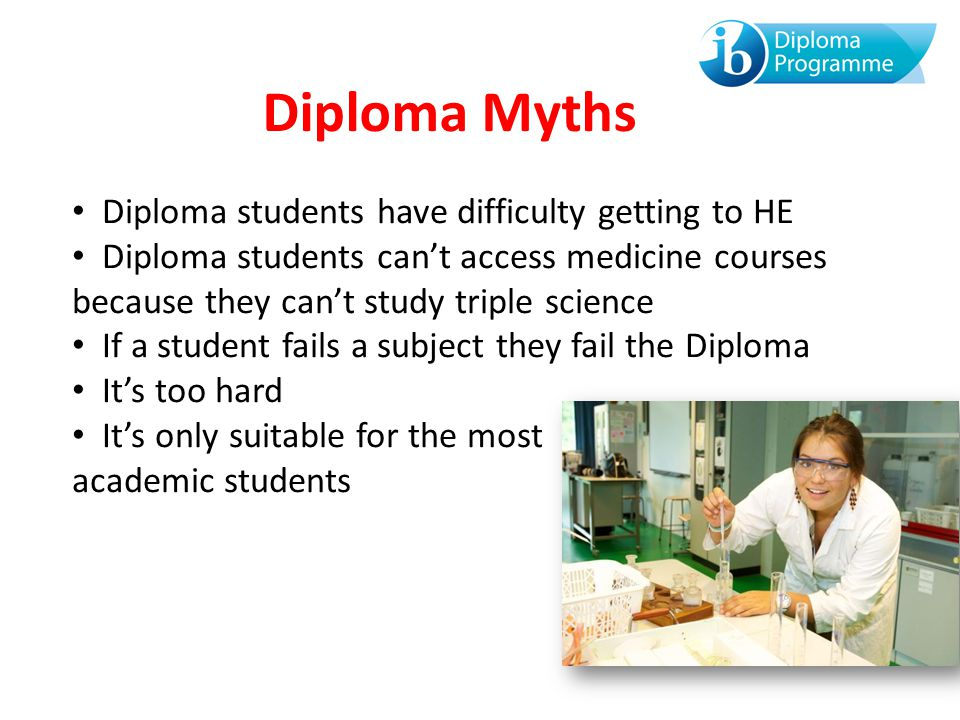 Diploma Myths Diploma students have difficulty getting to HE
