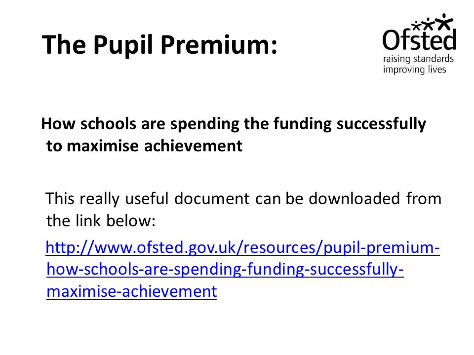 The Pupil Premium: How schools are spending the funding successfully to maximise achievement.