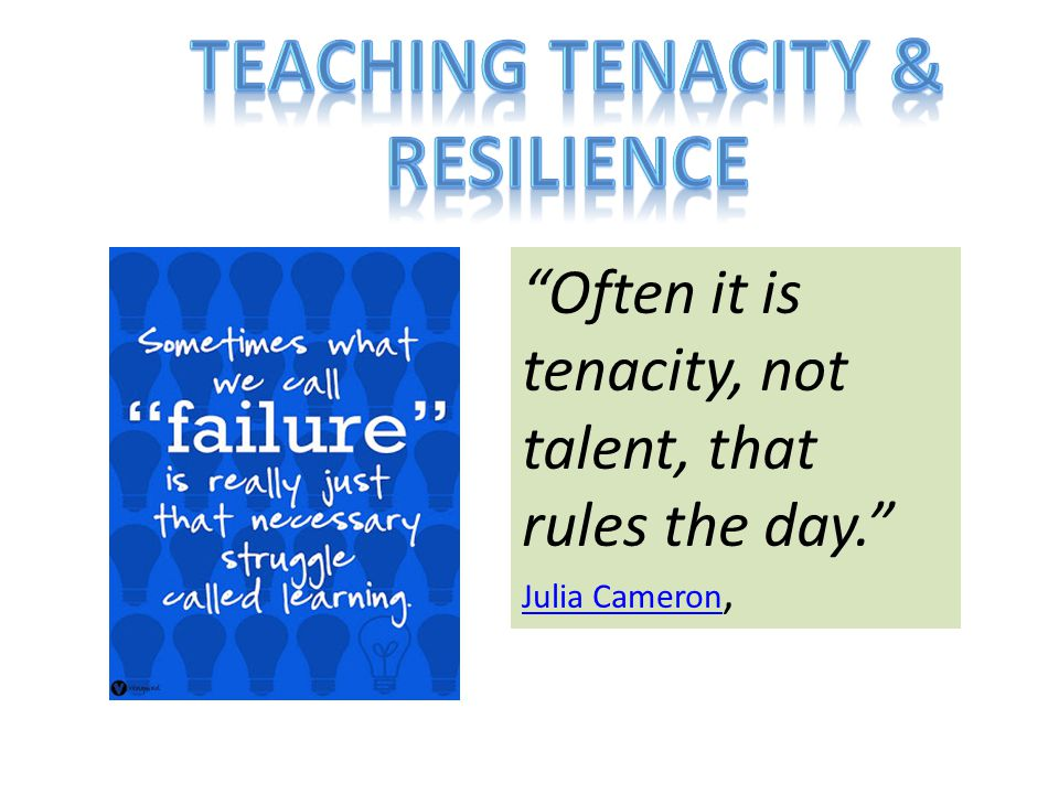 Teaching tenacity & RESILIENCE