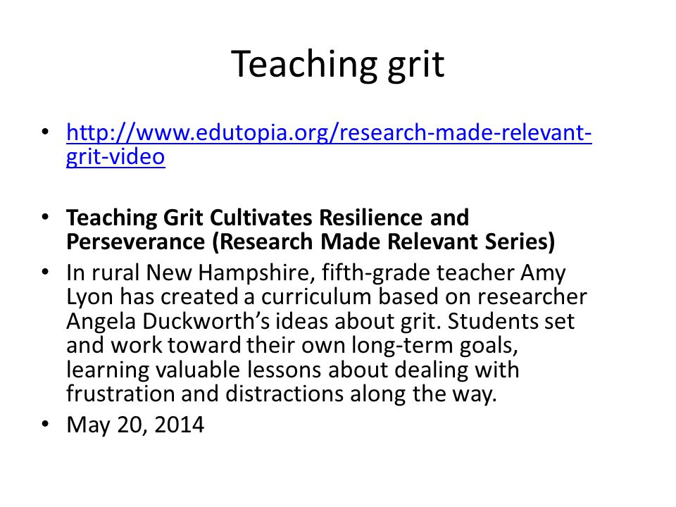 Teaching grit http://www.edutopia.org/research-made-relevant-grit-video.