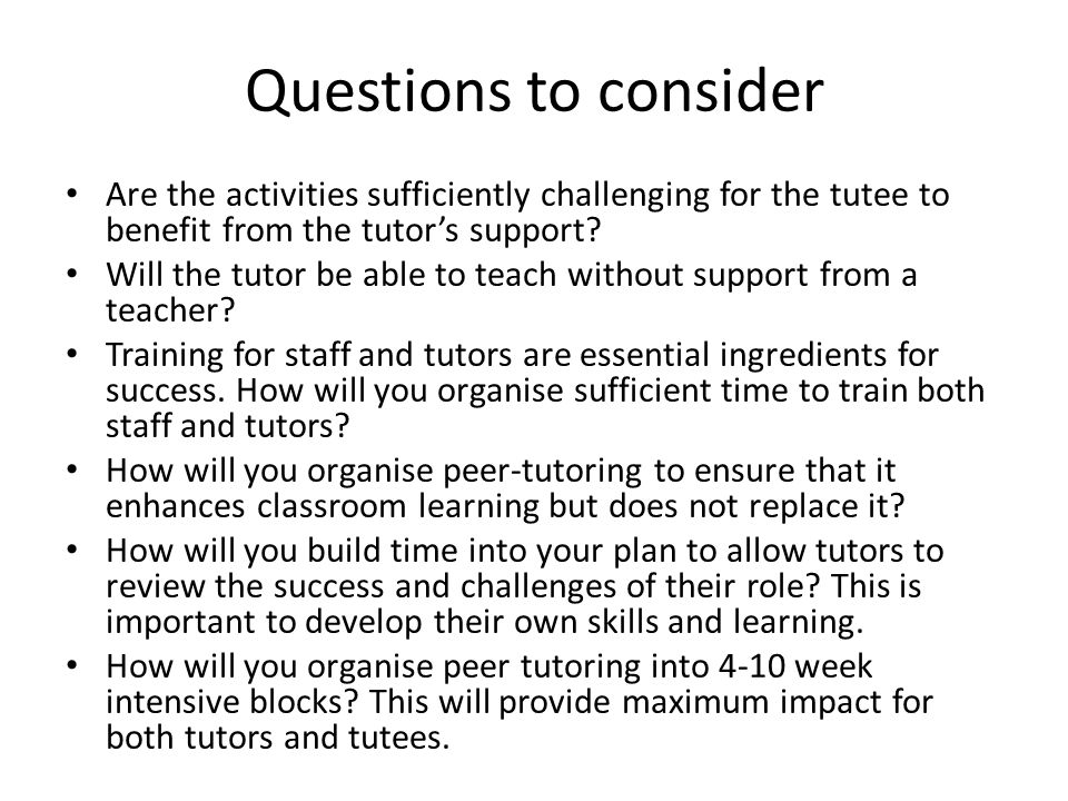 Questions to consider Are the activities sufficiently challenging for the tutee to benefit from the tutor's support
