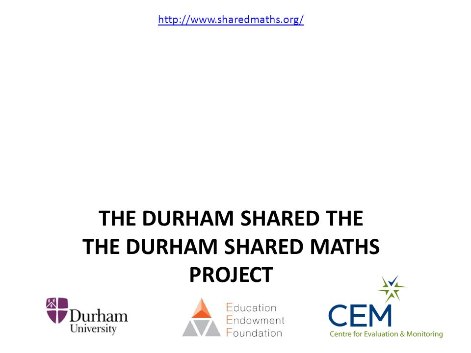The durham shared THE THE DURHAM SHARED maths project