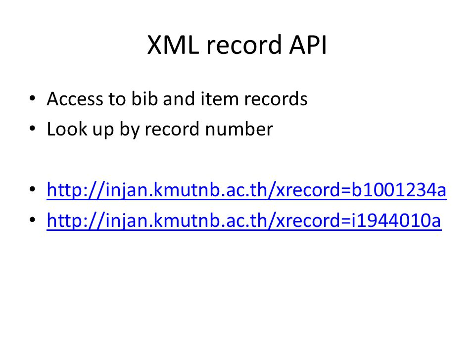 XML record API Access to bib and item records Look up by record number