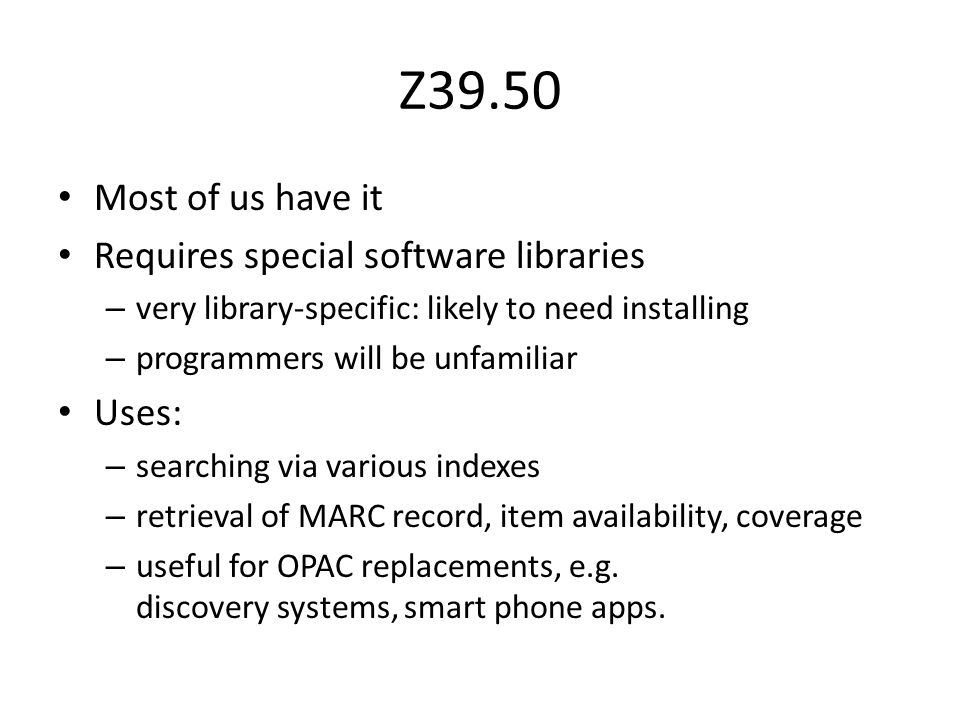 Z39.50 Most of us have it Requires special software libraries Uses:
