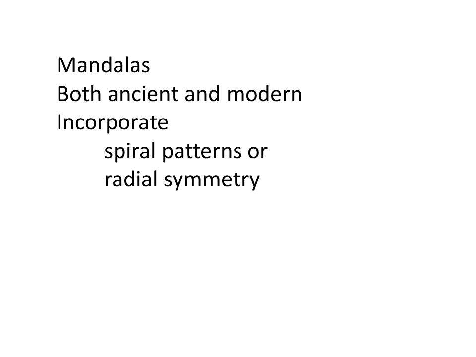 Mandalas Both ancient and modern Incorporate spiral patterns or radial symmetry