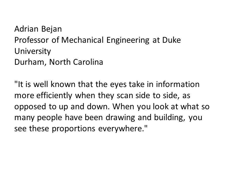 Adrian Bejan Professor of Mechanical Engineering at Duke University. Durham, North Carolina.