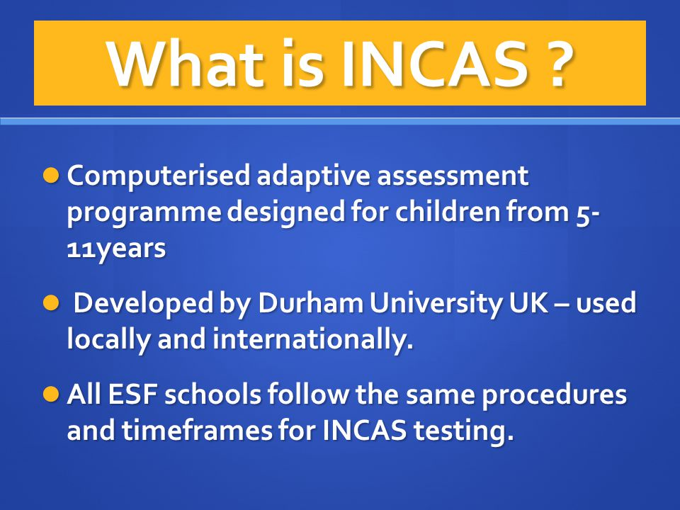 What is INCAS Computerised adaptive assessment programme designed for children from 5- 11years.