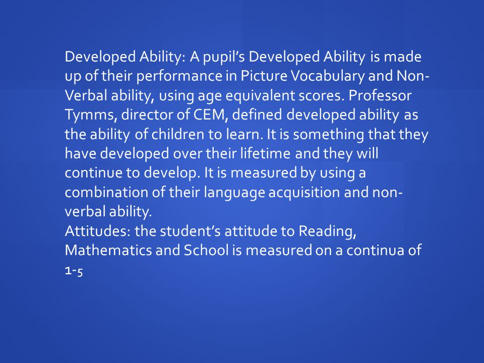 Developed Ability: A pupil's Developed Ability is made up of their performance in Picture Vocabulary and Non-