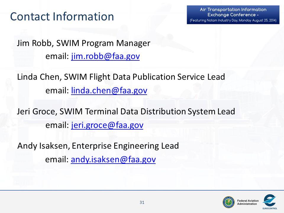 Contact Information Jim Robb, SWIM Program Manager. email: jim.robb@faa.gov. Linda Chen, SWIM Flight Data Publication Service Lead.
