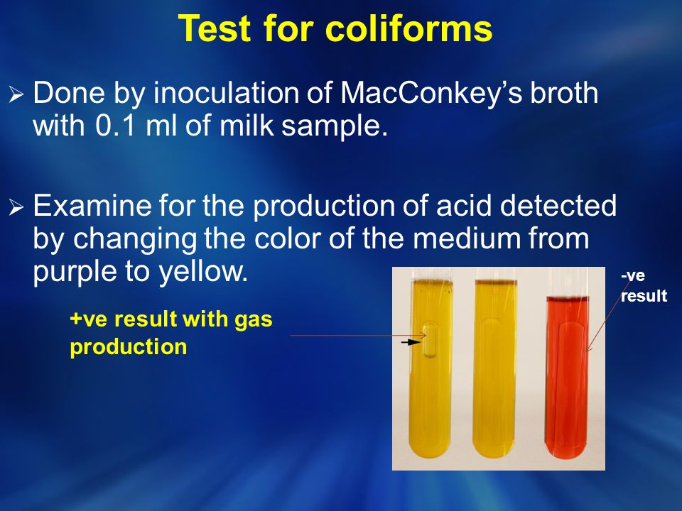 Test for coliforms Done by inoculation of MacConkey's broth with 0.1 ml of milk sample.
