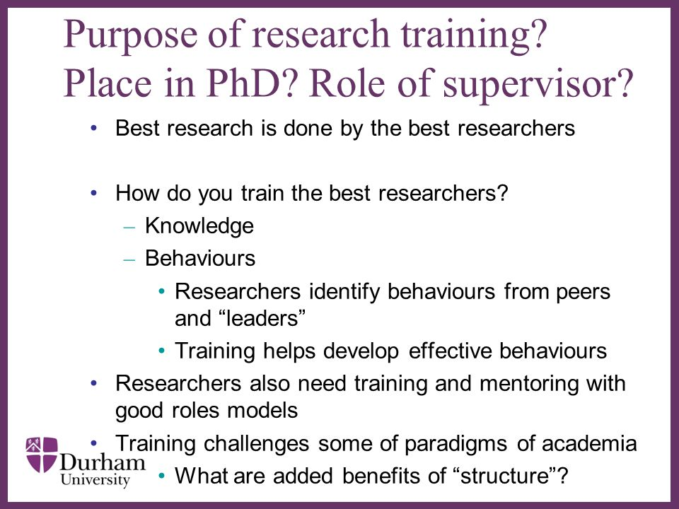 Purpose of research training Place in PhD Role of supervisor