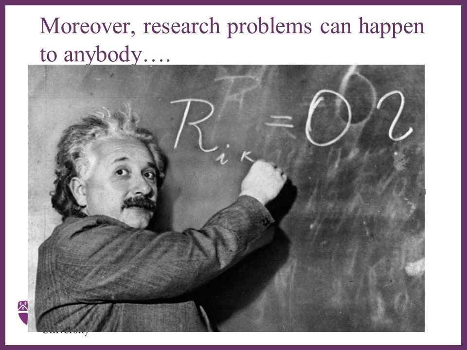 Moreover, research problems can happen to anybody….