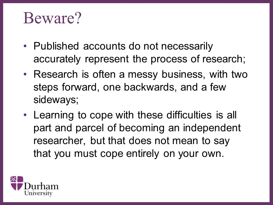 Beware Published accounts do not necessarily accurately represent the process of research;