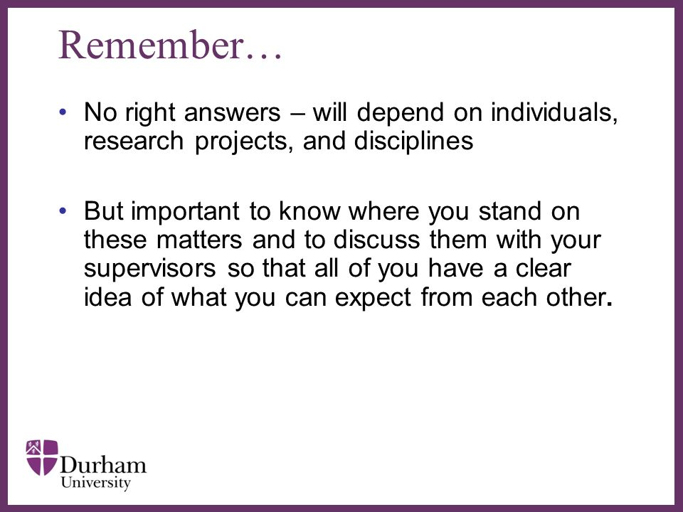 Remember… No right answers – will depend on individuals, research projects, and disciplines.
