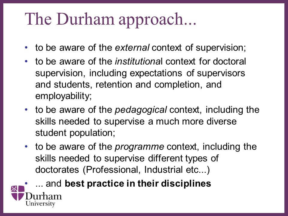 The Durham approach... to be aware of the external context of supervision;
