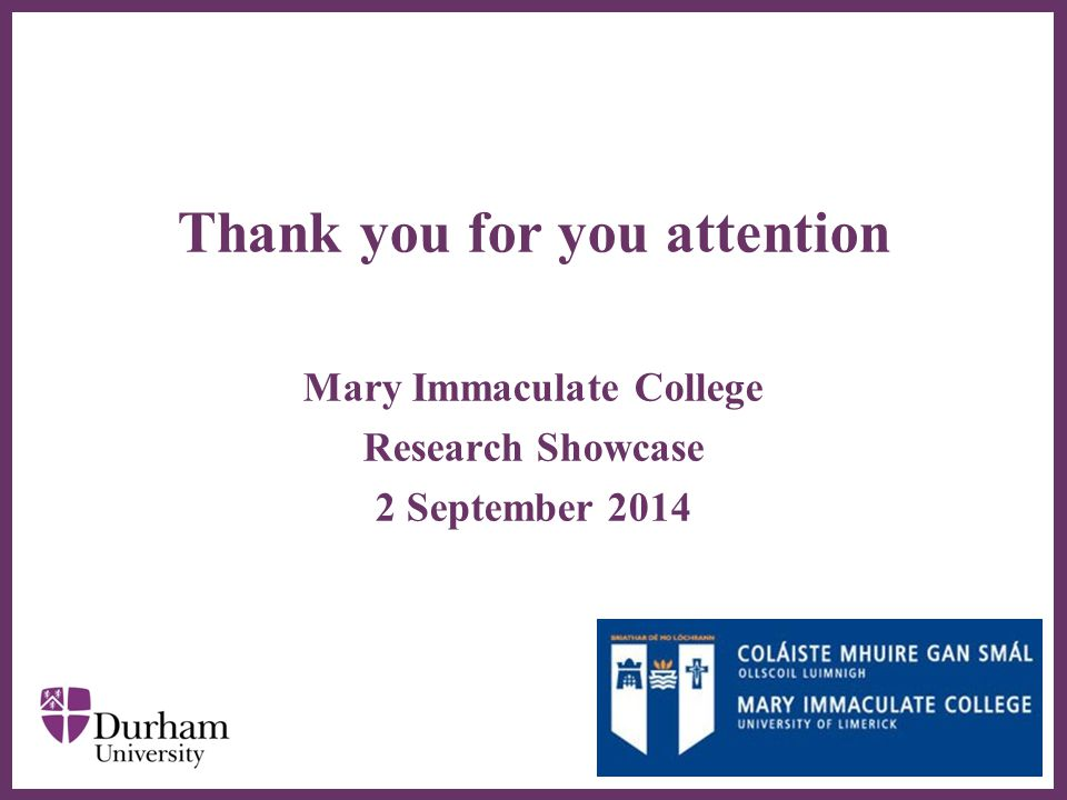 Thank you for you attention Mary Immaculate College