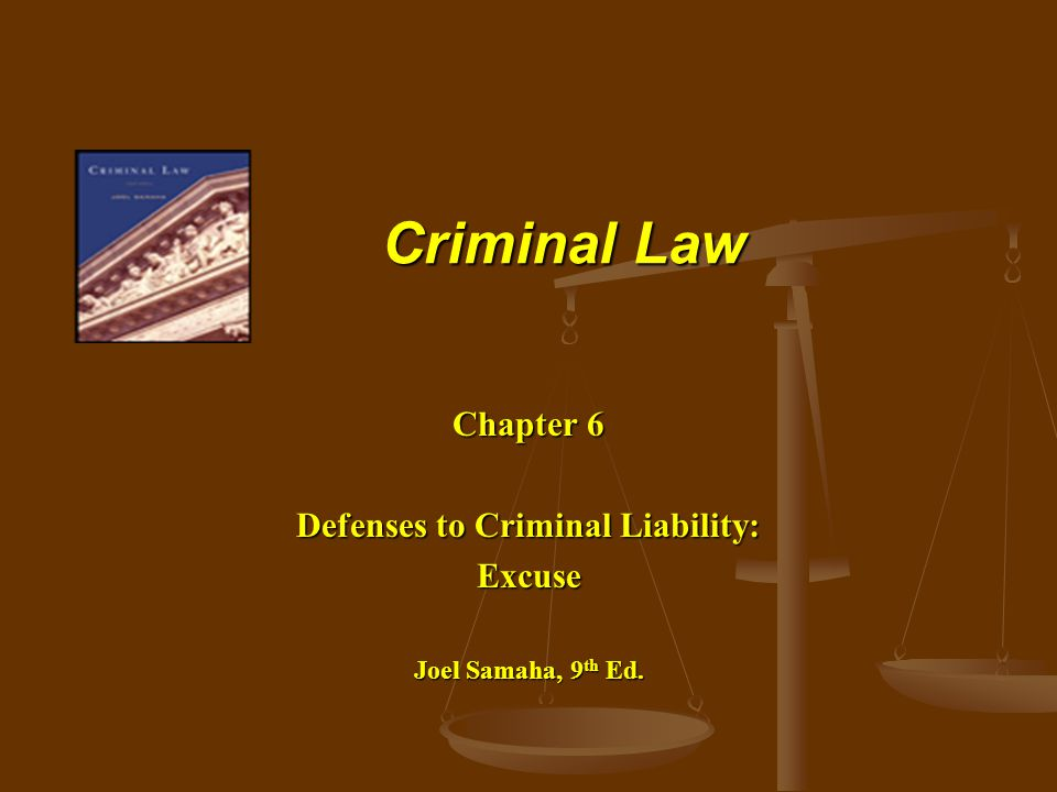 Chapter 6 Defenses to Criminal Liability: Excuse Joel Samaha, 9th Ed.