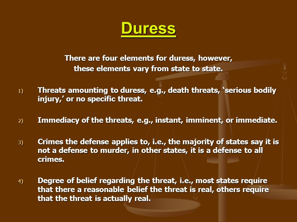 Duress There are four elements for duress, however,