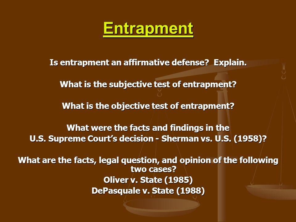 Entrapment Is entrapment an affirmative defense Explain.