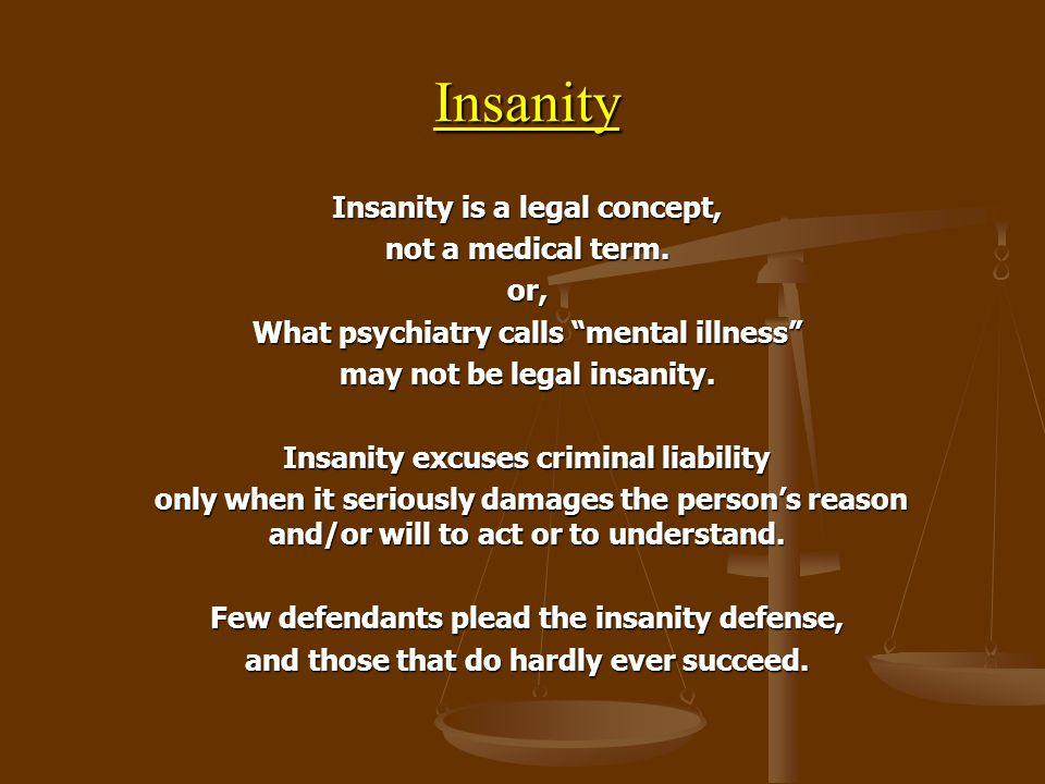 Insanity Insanity is a legal concept, not a medical term. or,