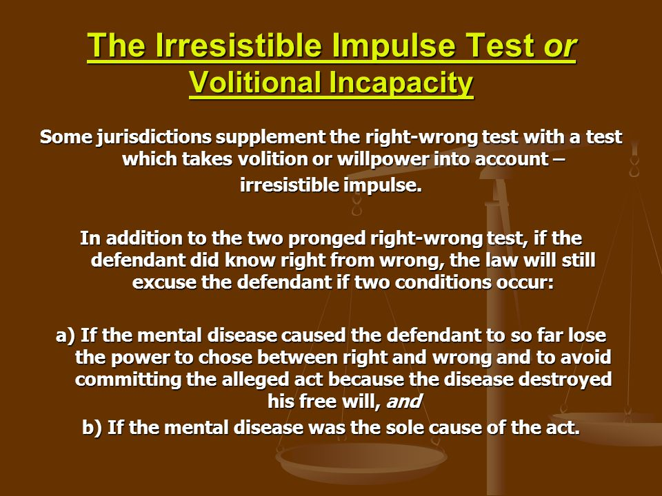 The Irresistible Impulse Test or Volitional Incapacity