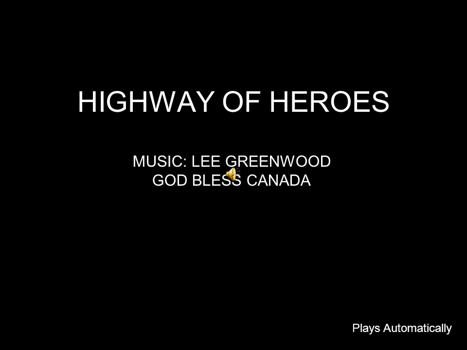 HIGHWAY OF HEROES MUSIC: LEE GREENWOOD GOD BLESS CANADA