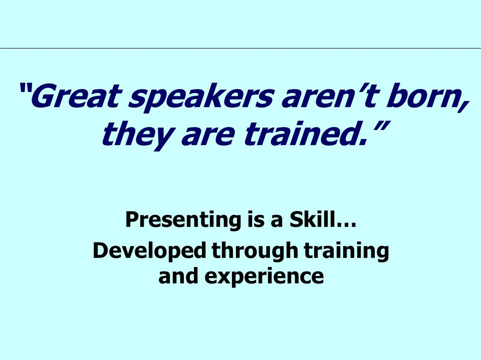 Great speakers aren't born, they are trained.