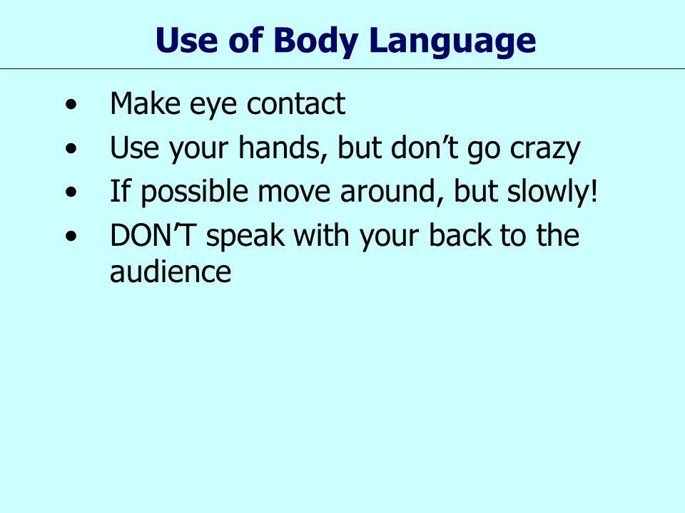 Use of Body Language Make eye contact