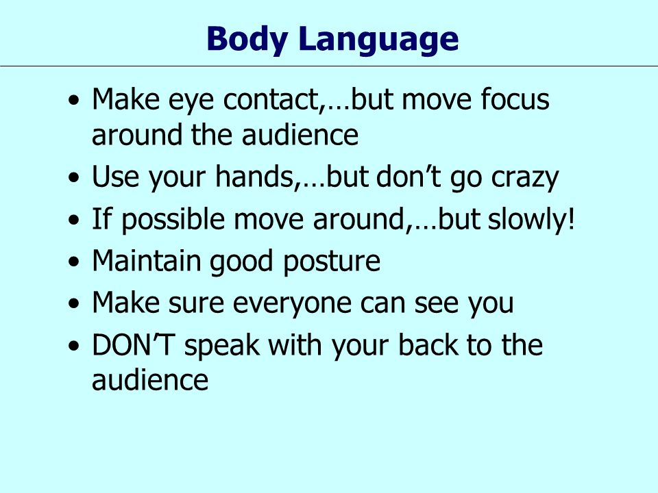 Body Language Make eye contact,…but move focus around the audience