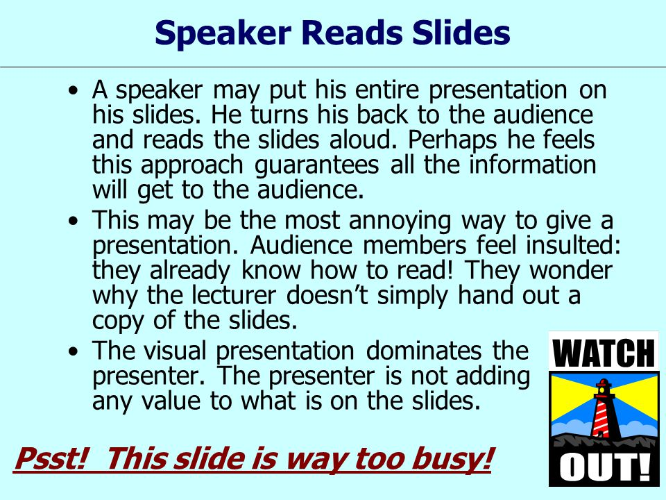 Speaker Reads Slides Psst! This slide is way too busy!