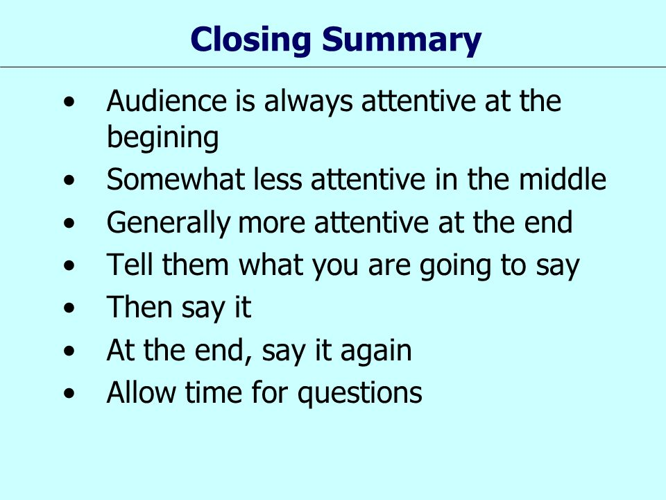 Closing Summary Audience is always attentive at the begining