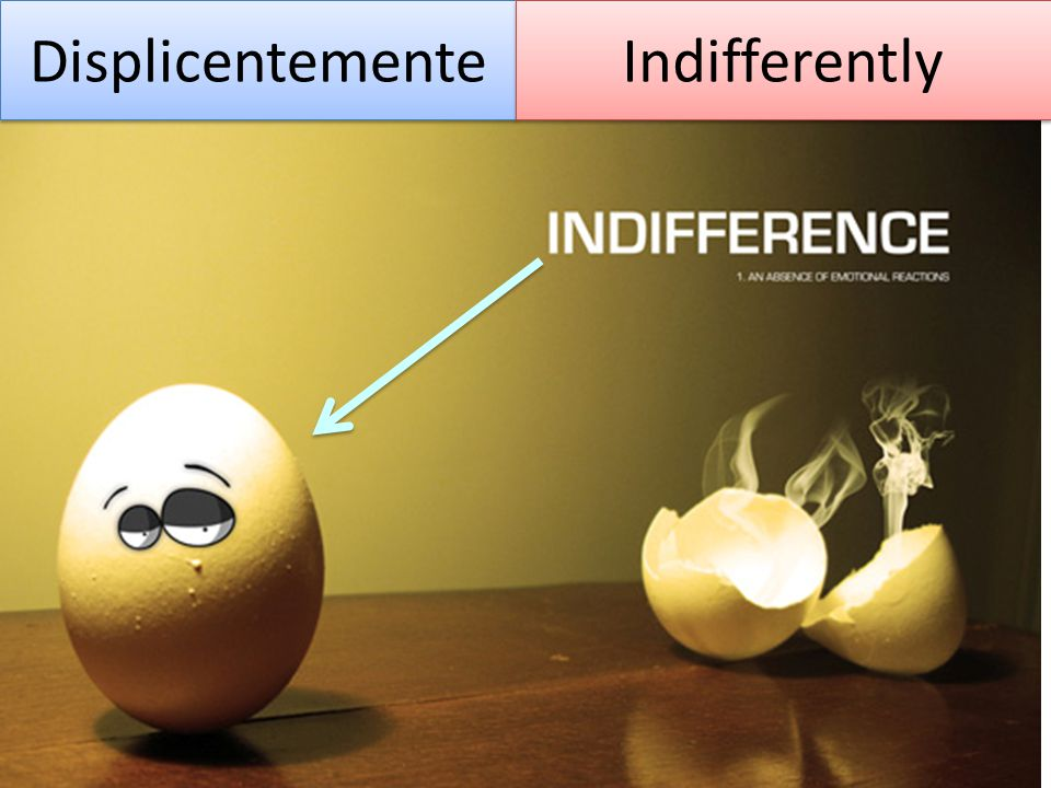 Displicentemente Indifferently