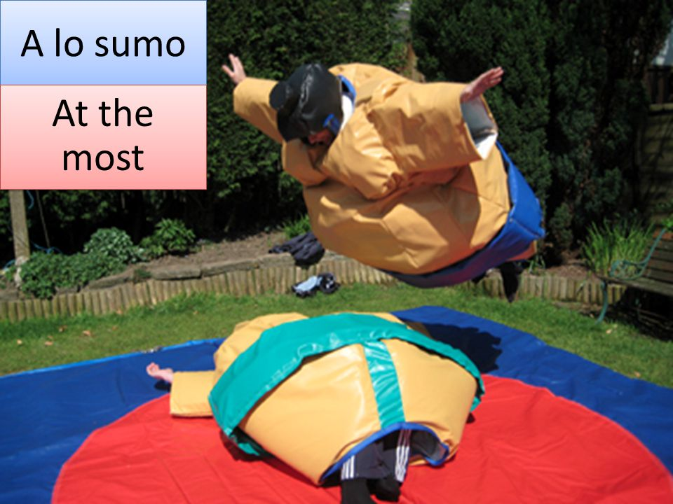 A lo sumo At the most