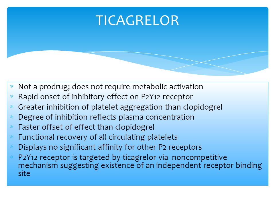 TICAGRELOR Not a prodrug; does not require metabolic activation