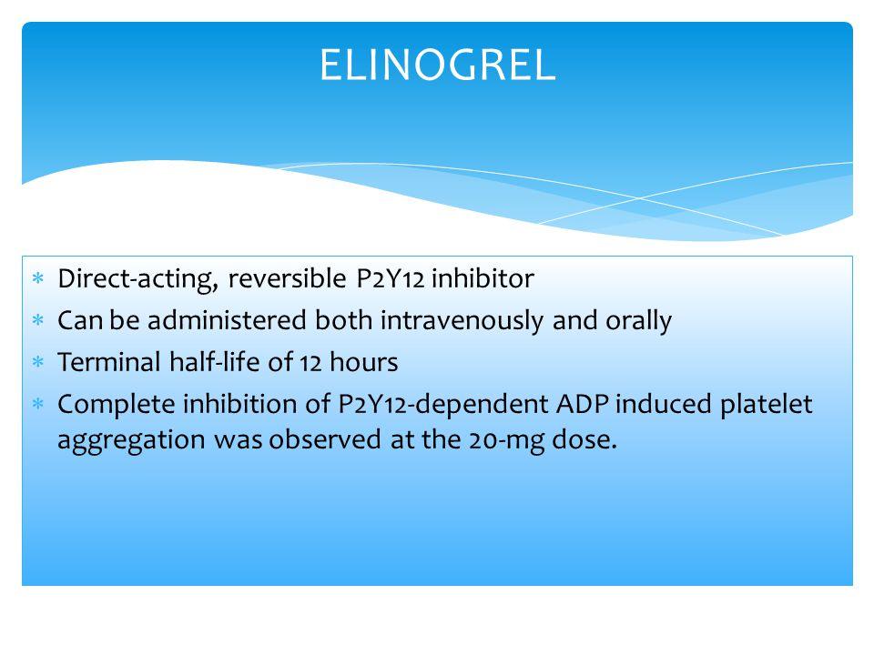 ELINOGREL Direct-acting, reversible P2Y12 inhibitor