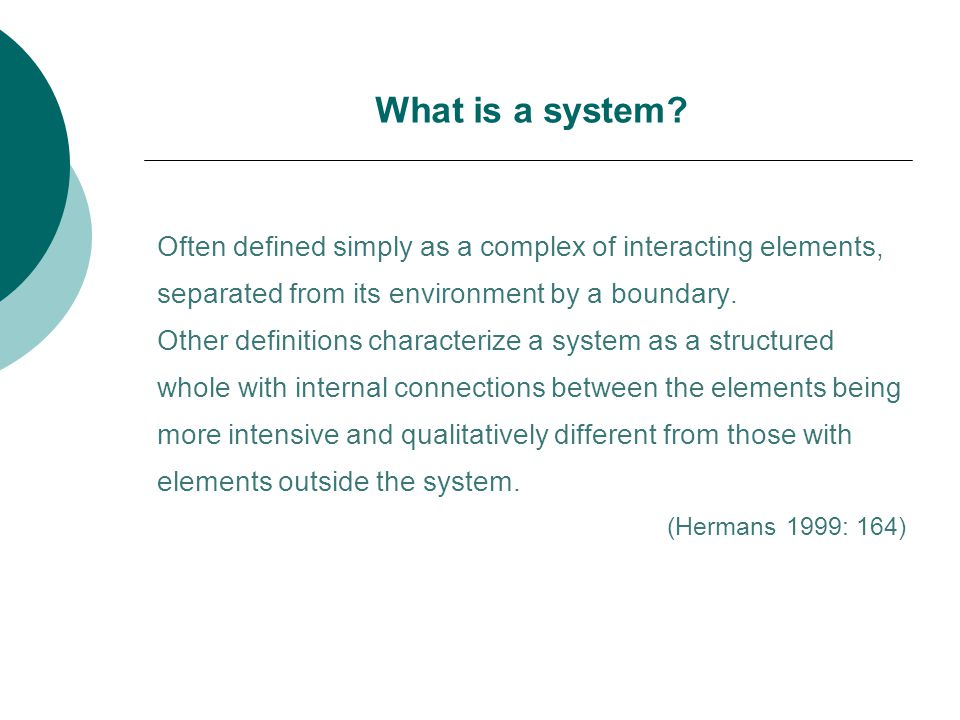 What is a system Often defined simply as a complex of interacting elements, separated from its environment by a boundary.