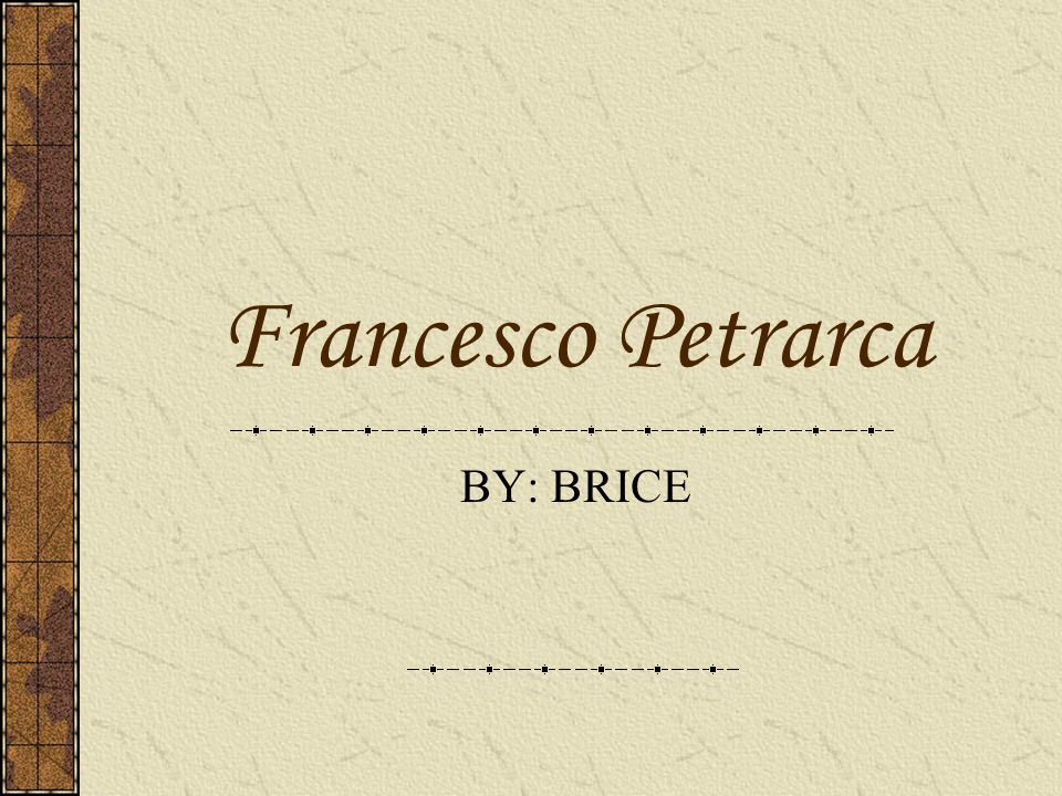 Francesco Petrarca BY: BRICE