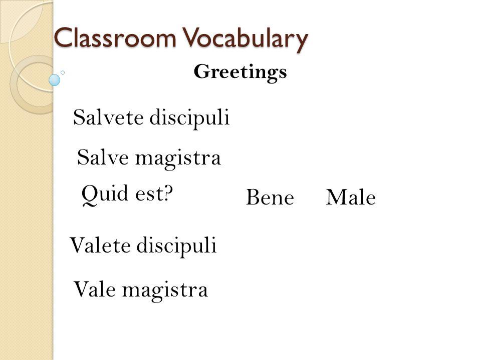 Classroom Vocabulary Salvete discipuli Salve magistra Quid est Bene