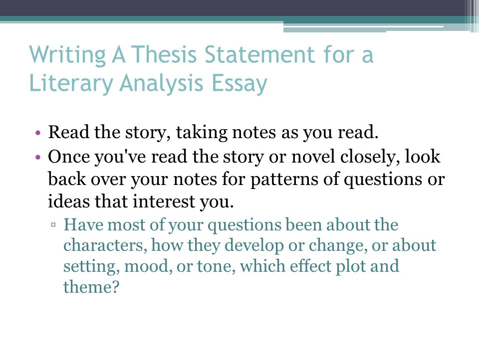 developing a thesis for a literary analysis paper Definition, usage and a list of thesis examples in common speech and literature a thesis is a statement in a non-fiction or a fiction work that a writer intends to.